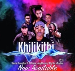 Gabriel YoungStar - Khilikithi Ft. DJ Vumar, JeayChroniq, Why Not & Nqobile